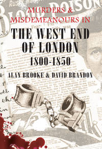 Murders & Misdemeanours in The West End of London 1800-1850