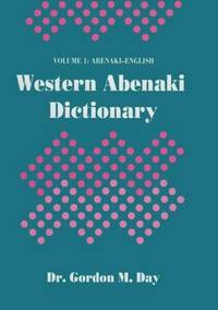 Western Abenaki Dictionary Volume I: Abenaki-English