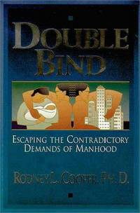 Double Bind: Escaping the Contradictory Demands of Manhood
