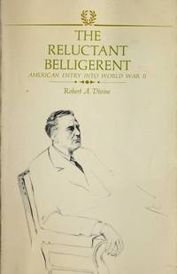 RELUCTANT BELLIGERENT, THE -- AMERICAN ENTRY INTO WORLD WAR II