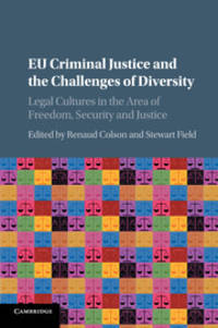 EU Criminal Justice and the Challenges of Diversity: Legal Cultures in the Area of Freedom,...