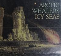 Arctic whalers, icy seas: Narratives of the Davis Strait whale fishery by W. Gillies Ross - 1st Printing - 1985 - from DBookmahn's Used and Rare Military Books (SKU: 012065)