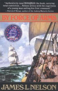 BY FORCE OF ARMS : Revolution at Sea Trilogy- Book One