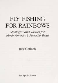 FLY FISHING FOR RAINBOWS. Strategies and Tactics for North America's Favorite Trout. by Rex Gerlach - First Printing - 1988 - from Balcony Books and Records (SKU: 5659)