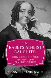 The Rabbi's Atheist Daughter Ernestine Rose