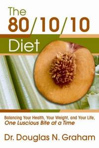 80/10/10 DIET: Balancing Your Health, Your Weight & Your Life, On Luscious Bite At A Time
