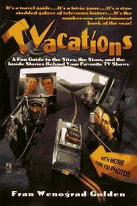 Tvacations: A Fun Guide to the Sites, the Stars, and the Inside Stories Behind Your Favorite TV...