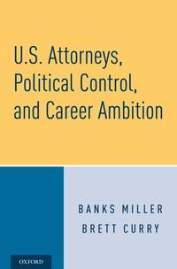 U.S. Attorneys, Political Control, and Career Ambition (HC)