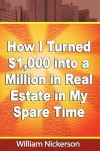 How I Turned 1,000 Into a Million In Real Estate--In My Spare Time