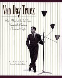 Van Day Truex: The Man Who Defined Twentieth-Century Taste and Style by  Adam Lewis - from Books and More by the Rowe (SKU: 24-6H0670030244)