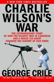 Charlie Wilson's War: The Extraordinary Story of How the Wildest Man in Congress and a Rogue CIA Agent Changed the History of Our Times.
