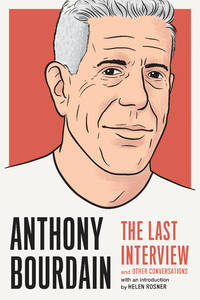 Anthony Bourdain: The Last Interview and Other Conversations (The Last Interview Series)