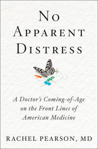 No Apparent Distress: A Doctors Coming-of-Age on the Front Lines of American Medicine by  Rachel Pearson - 1st - 2017 - from Abacus Bookshop and Biblio.com