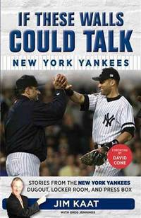 If These Walls Could Talk: New York Yankees: Stories from the New York Yankees Dugout, Locker...