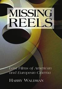 Missing Reels  Lost Films of American and European Cinema