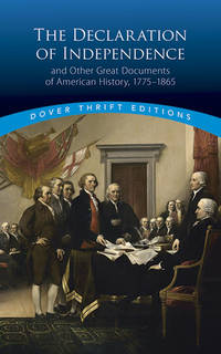The Declaration of Independence and Other Great Documents of American History 1775-1865 (Dover...