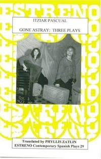 Gone Astray: Three Plays (Estreno Contemporary Spanish Plays, 29) by Itziar Pascual; Phyllis Zatlin (translator); Iride Lamartina-Lens and Susan Berardini [Editor] - Paperback - 2006-10-31 - from Your Online Bookstore (SKU: 1888463244-1-20182560)