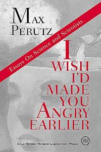 I Wish I'd Made You Angry Earlier: Essays on Science, Scientists, and Humanity by  Max F PERUTZ - Hardcover - from Sutton Books (SKU: HPS965)