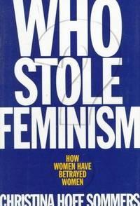 image of Who Stole Feminism?: How Women Have Betrayed Women