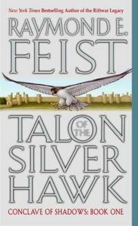 Talon of the Silver Hawk (Conclave of Shadows, Book 1) by Raymond E. Feist - Paperback - 2004 - from Endless Shores Books and Biblio.com