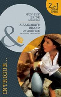 Gun-Shy Bride/A Rancher's Brand of Justice (Mills & Boon Intrigue)