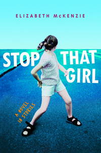 Stop That Girl: A Novel in Stories.