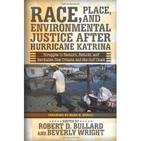 Race, Place, and Environmental Justice After Hurricane Katrina: Struggles to Reclaim, Rebuild,...