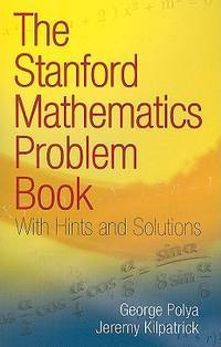 The Stanford Mathematics Problem Book: With Hints and Solutions (Dover Books on Mathematics) by G. Polya, J. Kilpatrick