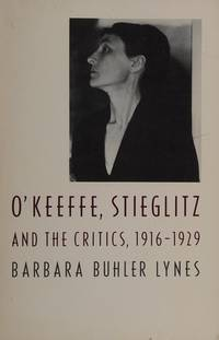 O'Keeffe, Stieglitz and the Critics, 1916-29