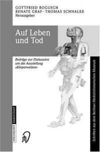 Auf Leben und Tod: Beiträge zur Diskussion um die Ausstellung Körperwelten' (Schriften aus dem Berliner Medizinhistorischen Museum) (German Edition) by  Thomas Schnalke (Editor)  Renate Graf (Editor) - Paperback - 1 - 2003-05-26 - from Ergodebooks (SKU: SONG3798514240)