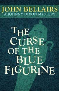 The Curse of the Blue Figurine (A Johnny Dixon Mystery: Book One)