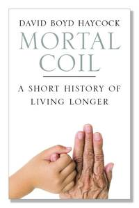 Mortal Coil: A Short History of Living Longer by  David Boyd Haycock - Paperback - 1st - 2008 - from Abacus Bookshop and Biblio.com