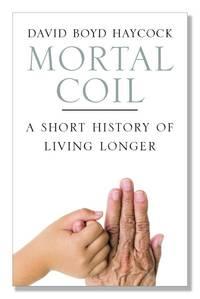 Mortal Coil: A Short History of Living Longer
