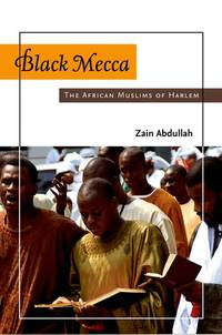 Black Mecca : The African Muslims of Harlem