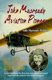 John Maccready - Aviation Pioneer: At the Earth's Ceiling by  Sally Macready  Wallace - Paperback - from Better World Books  and Biblio.co.uk