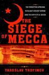 image of The Siege of Mecca: The Forgotten Uprising in Islam's Holiest Shrine and the Birth of al-Qaeda
