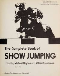 The Complete Book of Show Jumping by  Michael and William Steinkraus (Editors) CLAYTON - First Edition - 1975 - from Between the Covers- Rare Books, Inc. ABAA and Biblio.co.uk