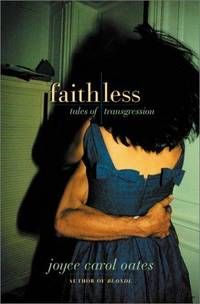 Faithless: Tales of Transgression by  Joyce Carol Oates - Hardcover - from West Coast Consulting and Biblio.com