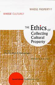 The Ethics of Collecting Cultural Property Second Edition
