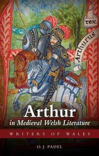Arthur in Medieval Welsh Literature (University of Wales Press - Writers of Wales)