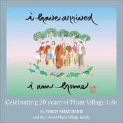 I Have Arrived, I Am Home: Celebrating 20 Years of Plum Village Life