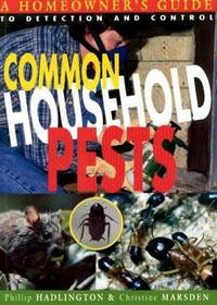 COMMON HOUSEHOLD PESTS. A Homeowner's Guide to Detection and Control