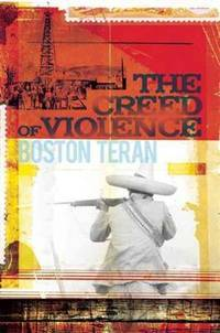 The Creed of Violence by  Boston Teran - First Edition, 1st printing - 2009 - from after-words bookstore and Biblio.com