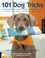 image of 101 Dog Tricks: Step by Step Activities to Engage, Challenge, and Bond with Your Dog