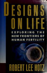 DESIGNS ON LIFE -- EXPLORING THE NEW FRONTIERS OF HUMAN FERTILITY  ***SIGNED BY AUTHOR***