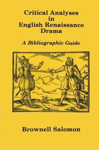 Critical Analyses in English Renaissance Drama: A Bibliographic Guide