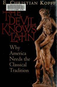 The Devil Knows Latin  Why America Needs the Classical Tradition