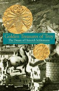Golden Treasures of Troy : The Dream of Heinrich Schliemann