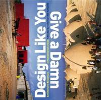 Design like you give a damn - architectural responses to humanitarian crises