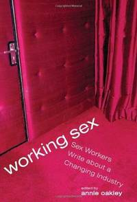 Working Sex: Sex Workers Write About a Changing Industry by  Annie Oakley - Paperback - from Russell Books Ltd (SKU: ING9781580052252)